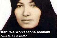 Iran: We Won't Stone Ashtiani