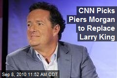 CNN Picks Piers Morgan to Replace Larry King