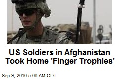 US Afghan 'Kill Team Took Finger Trophies'