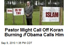 Pastor Might Call Off Koran Burning if Obama Calls Him