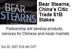 Bear Stearns, China's Citic Trade $1B Stakes