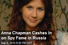 Anna Chapman Cashes In on Spy Fame in Russia