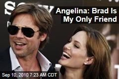 Angelina: Brad Is My Only Friend