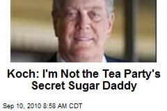 Koch: I'm Not the Tea Party's Secret Sugar Daddy