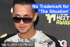 No Trademark for 'The Situation'