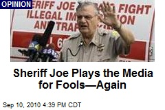 Sheriff Joe Plays the Media for Fools—Again
