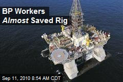 BP Workers Almost Saved Rig