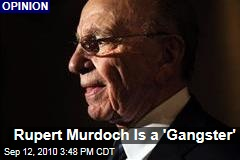Rupert Murdoch Is a 'Gangster'