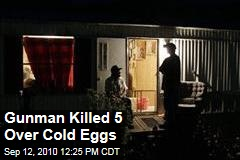 Gunman Killed 5 Over Cold Eggs