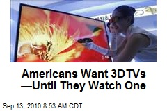 Americans Want 3DTVs —Until They Watch One