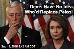 Dems Have No Idea Who'd Replace Pelosi