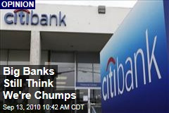 Big Banks Still Think We're Chumps