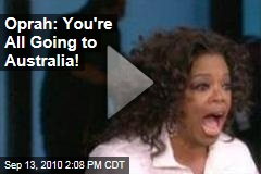 Oprah: You're All Going to Australia!