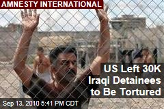 US Left 30K Iraqi Detainees to Be Tortured