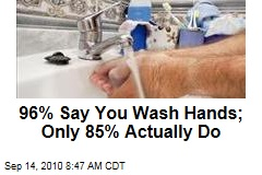 96% Say You Wash Hands; Only 85% Actually Do