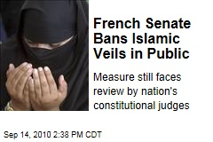 French Senate Bans Islamic Veils in Public