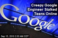 Google Engineer Creeper Stalked Teens Online