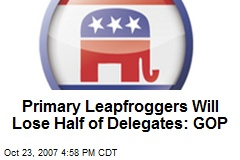 Primary Leapfroggers Will Lose Half of Delegates: GOP
