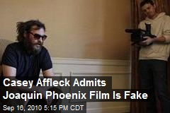 Casey Affleck Admits Joaquin Phoenix Film Is Fake