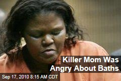 Killer Mom Was Angry About Baths