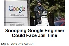 Snooping Google Engineer Could Face Jail Time