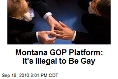 Montana GOP Platform: It's Illegal to Be Gay