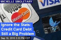 Ignore the Stats: Credit Card Debt Still a Big Problem