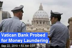 Vatican Bank Probed for Money Laundering