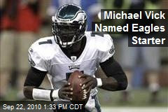 Michael Vick Named Eagles Starter