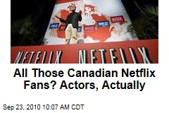 All Those Canadian Netflix Fans? Actors, Actually