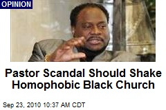 Pastor Scandal Should Shake Homophobic Black Church