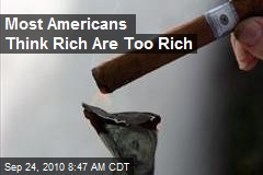 Most Americans Think Rich Are Too Rich