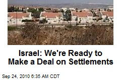 Israel: We're Ready to Make a Deal on Settlements