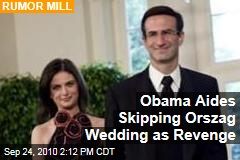 Obama Aides Skipping Orszag Wedding as Revenge