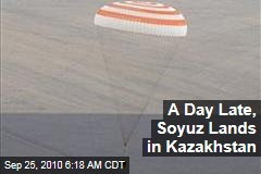 A Day Late, Soyuz Lands in Kazakhstan