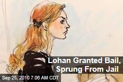 Lohan Granted Bail, Sprung From Jail