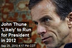 John Thune 'Likely' to Run for President in 2012