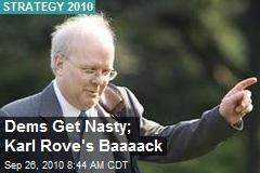 Dems Get Nasty; Karl Rove's Baaaack