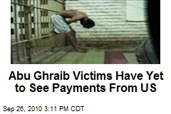 Abu Ghraib Victims Have Yet to See Payments From US
