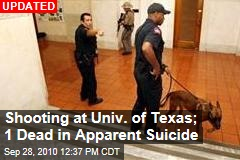 Shooting at Univ. of Texas; 1 Dead in Apparent Suicide