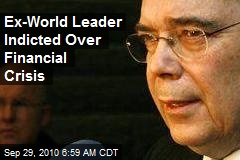 Ex-World Leader Indicted Over Financial Crisis