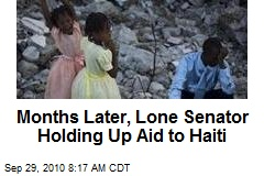 Months Later, Lone Senator Holding Up Aid to Haiti