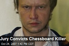 Jury Convicts Chessboard Killer