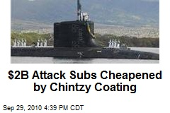 $2B Attack Subs Cheapened by Chintzy Coating