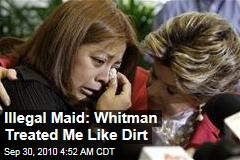 Illegal Maid: Whitman Treated Me Like Dirt