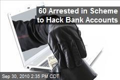 60 Arrested in International Hacking Scheme