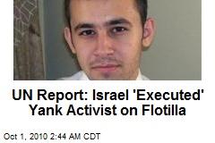UN Report: Israel 'Executed' Yank Activist on Flotilla