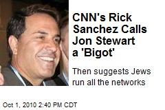 CNN's Rick Sanchez Calls Jon Stewart a 'Bigot'