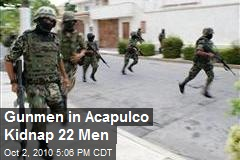 Gunmen in Acapulco Kidnap 22 Men