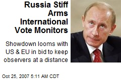 Russia Stiff Arms International Vote Monitors